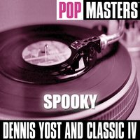 Pop Masters: Spooky — Dennis Yost and Classic IV