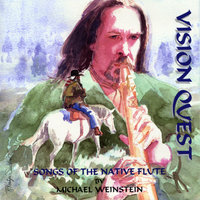 VISION QUEST Songs of the Native Flute — Michael Weinstein