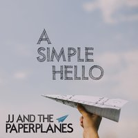 A Simple Hello — JJ and The Paperplanes