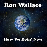 How We Doin' Now — Ron Wallace, Ronny Zell