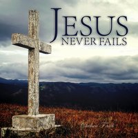 Jesus Never Fails — Chelsea Faith