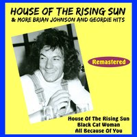 House of the Rising Sun & More Brian Johnson and Geordie Hits — Brian Johnson, Geordie, Brian Johnson and Geordie
