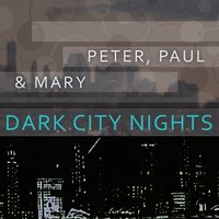 Dark City Nights — Peter, Paul & Mary