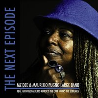 The Next Episode — Mz Dee  & Maurizio Pugno Large Band