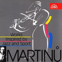 Martinu:  Works Inspired by Jazz and Sport — Prague Symphony Orchestra, Bohuslav Martinu, Brno Philharmonic Orchestra, Prague Wind Quintet, Milos Sadlo, Petr Vronský