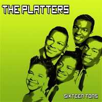 Sixteen Tons — The Platters