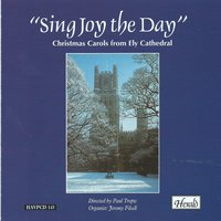 Sing Joy the Day — Jeremy Filsell, The Choir of Ely Cathedral, Paul Trepte, Франц Грубер, Ральф Воан-Уильямс, John Rutter, John Tavener, David Willcocks