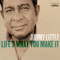 Life'S What You Make It — Jimmy Little