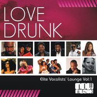 Elite Vocalist Lounge, Vol. 1 — Love Drunk