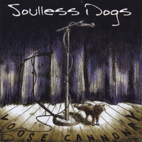 Loose Cannonry — Soulless Dogs