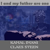 I and My Father Are One — Claes Steen & Kamal Imani