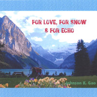 FOR LOVE, FOR SNOW & FOR ECHO — Johnson K. Gao