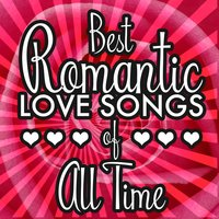 Best Romantic Love Songs of All Time — сборник