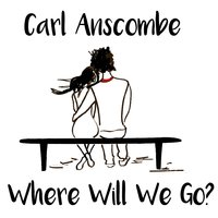 Where Will We Go? — Carl Anscombe