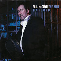 The Man That I Can't Be — Bill Noonan