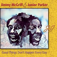 Good Things Don't Happen Every Day — Jimmy McGriff, Junior Parker