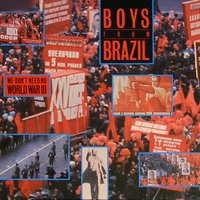 We don't need no World War 3 — Boys From Brazil