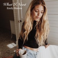 What I Need — Emily Reeves
