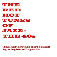Red Hot Tunes OF Jazz - The 40s — сборник