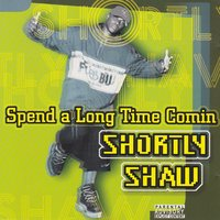Spend a Long Time Comin — Shortly Shaw