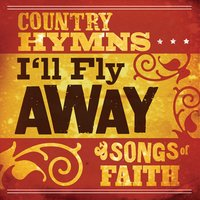 I'll Fly Away: Country Hymns And Songs Of Faith — сборник