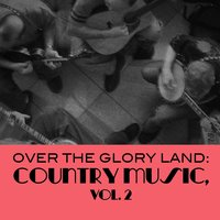 Over the Glory Land: Country Music, Vol. 2 — сборник