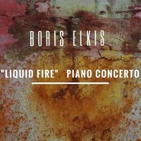 Liquid Fire Piano Concerto — Boris Elkis