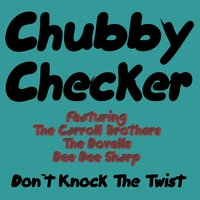 Don't Knock the Twist — Chubby Checker, Dee Dee Sharp, The Dovells, The Caroll Brothers