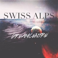 Dreamcentre — Swiss Alps