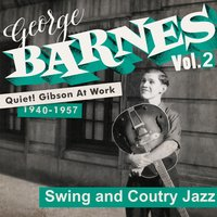 Quiet! Gibson at Work Vol. 2 - 1940/57 - Swing and Country Jazz — George Barnes