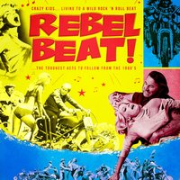 Rebel Beat! The Toughest Acts to Follow from the 1960's — сборник