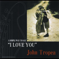 John Tropea/A Simple Way to Say I Love You — John Tropea