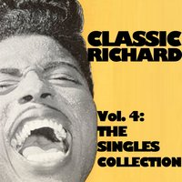 Classic Richard, Vol. 4: The Singles Collection — Little Richard