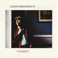 I'm Alright — Loudon Wainwright III