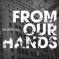 Buildings Fall — From Our Hands