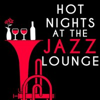 Hot Nights at the Jazz Lounge — Electro Lounge All Stars, Erotica, Electro Lounge All Stars|Erotica