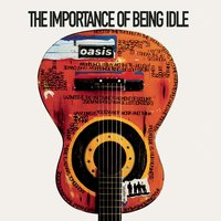 The Importance Of Being Idle — Oasis