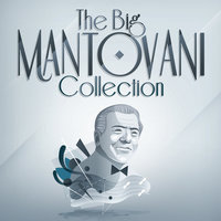 The BIG Mantovani Collection — Mantovani