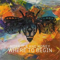 Where to Begin — More Ice and Honey
