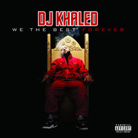 We The Best Forever — DJ Khaled