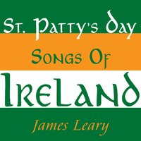 St. Patty's Day Songs Of Ireland — James Leary