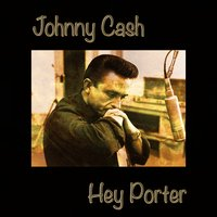 Hey Porter — Johnny Cash, Johnny Cash & the Tennessee Two