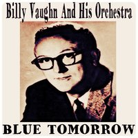 Blue Tomorrow — Billy Vaughn And His Orchestra
