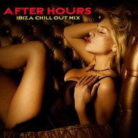 After Hours - Ibiza Chill Out Mix — сборник