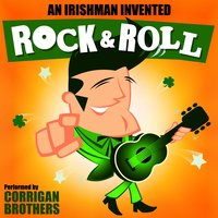 An Irishman Invented Rock and Roll — Corrigan Brothers