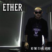 No Time to Hang Around — Ether