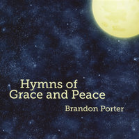 Hymns of Grace and Peace — Brandon Porter