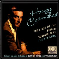 Hoagy Carmichael: The First Of The Singer-Songwriters, CD D — сборник