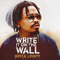 Write It On The Wall — Royce Lovett