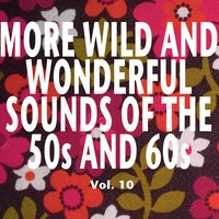 More Wild and Wonderful Sounds of the 50s and 60s, Vol. 10 — сборник